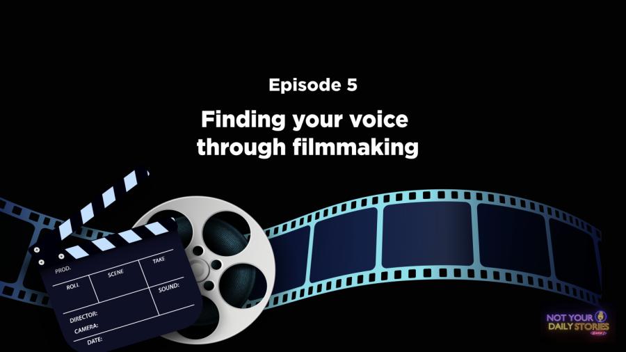 Season 2 Ep. 5: Finding Your Voice Through Filmmaking