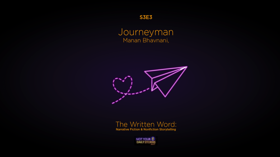 Season 3, Ep. 3: Journeyman | The Written Word | Manan Bhavnani